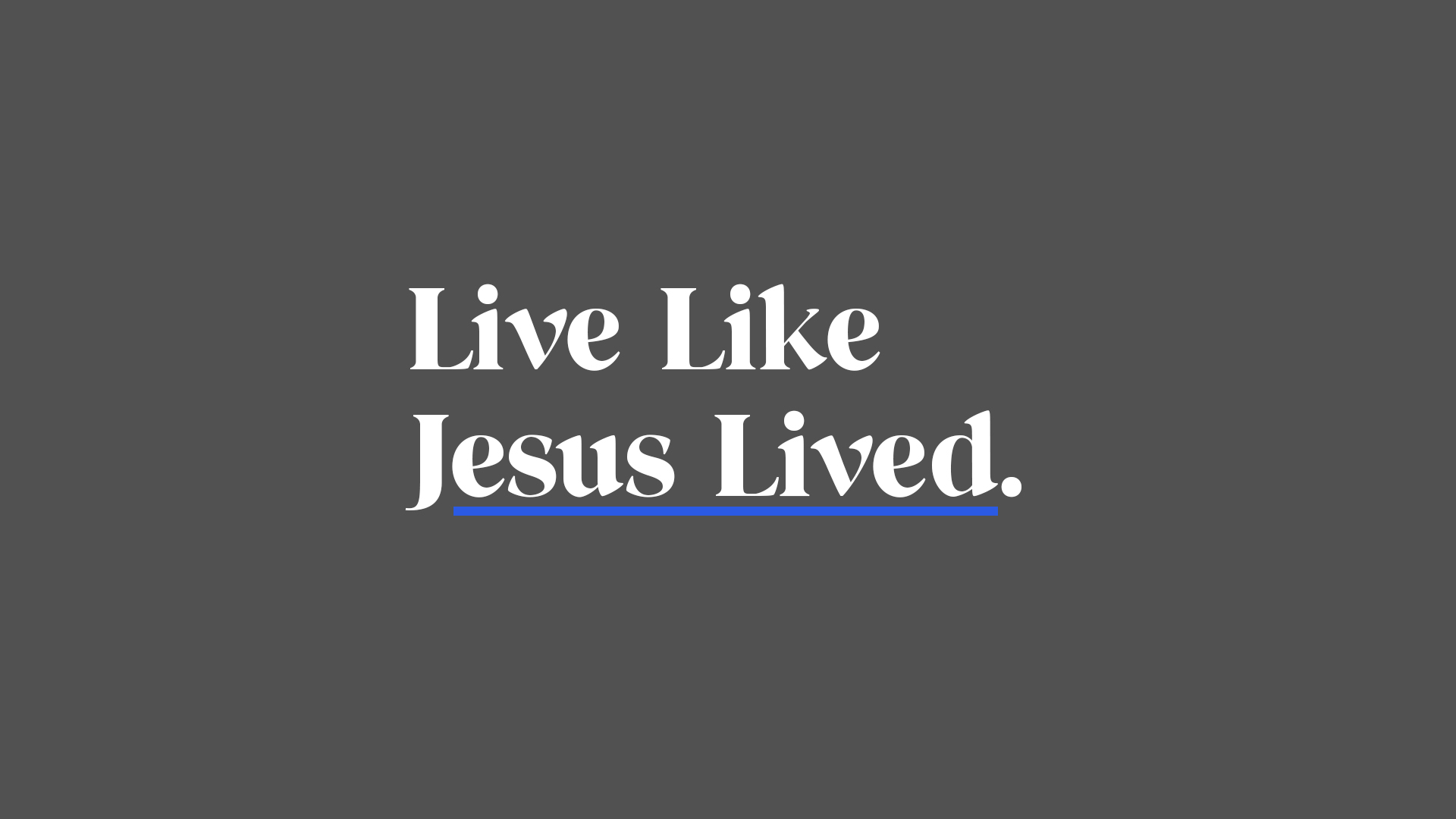 Live Like Jesus Lived