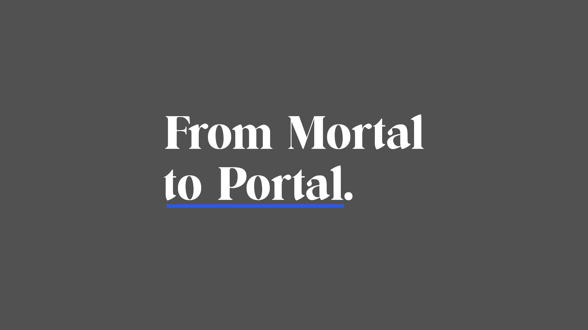 From Mortal To Portal
